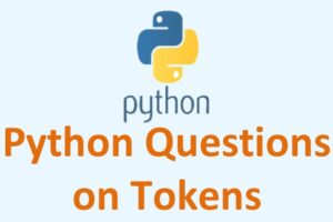 Python Questions on Tokens