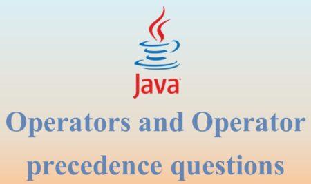 Java Operators and Operator precedence questions