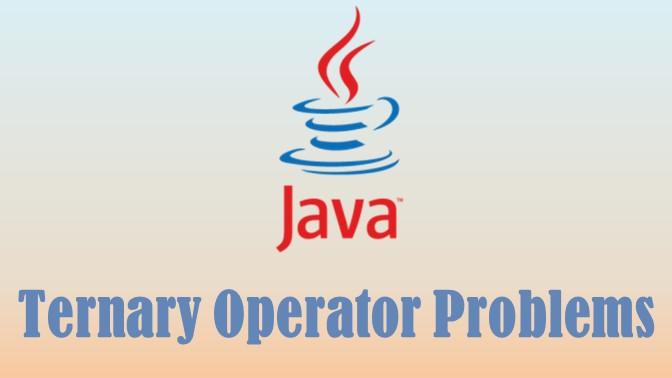 Java ternary operator problems