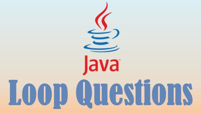 Java loop questions